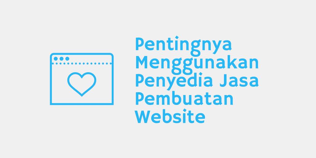 Pentingnya Menggunakan Penyedia Jasa Pembuatan Website